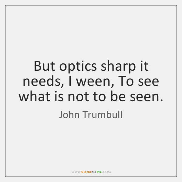 But optics sharp it needs, I ween, To see what is not ...