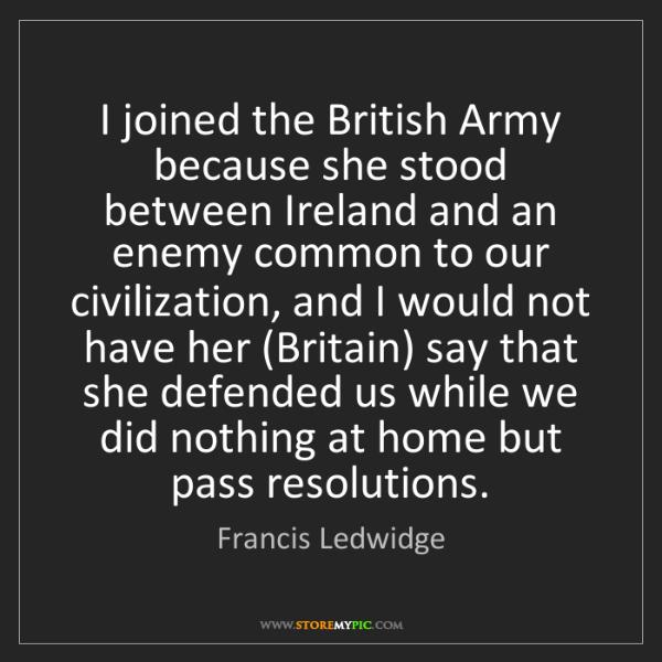 Francis Ledwidge: I joined the British Army because she stood between Ireland...