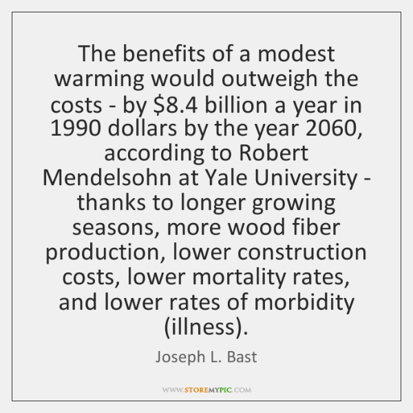 The benefits of a modest warming would outweigh the costs - by $8.4 ...