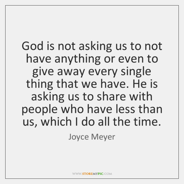 God Is Not Asking Us To Not Have Anything Or Even To Storemypic