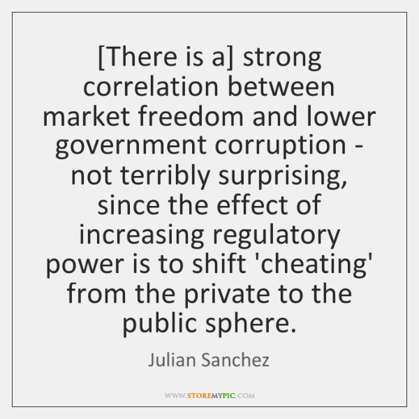 [There is a] strong correlation between market freedom and lower government corruption ...