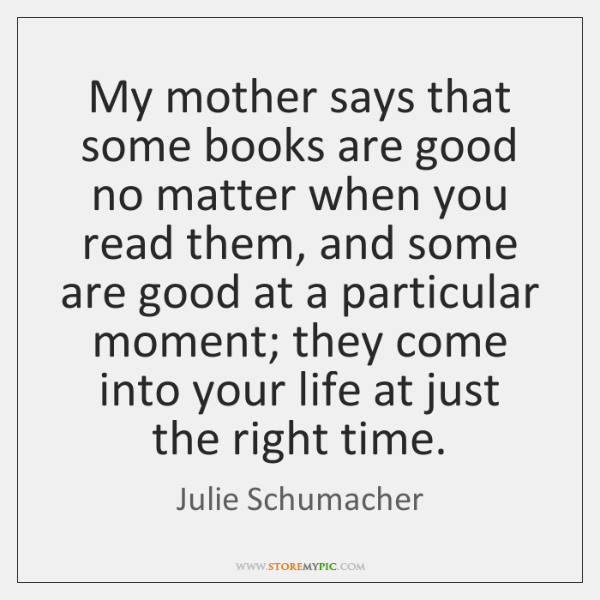 My mother says that some books are good no matter when you ...