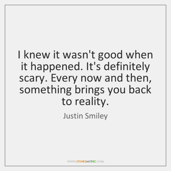 I knew it wasn't good when it happened. It's definitely scary. Every ...