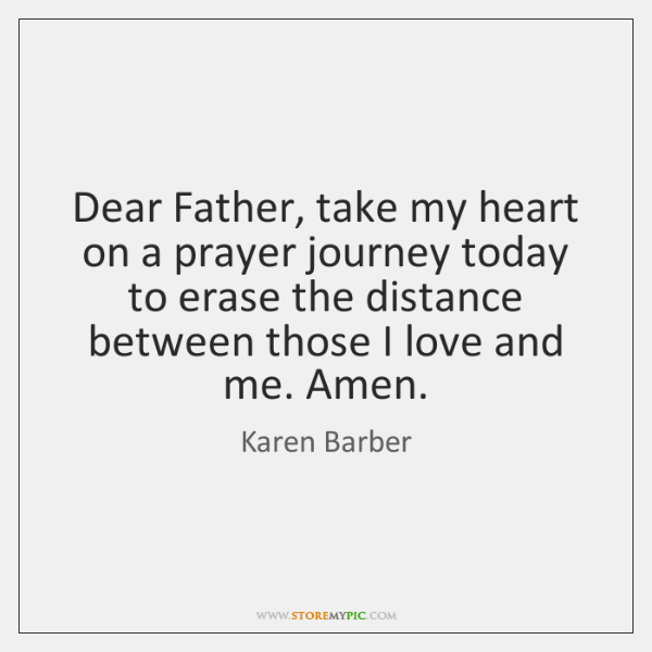 Dear Father, take my heart on a prayer journey today to erase ...