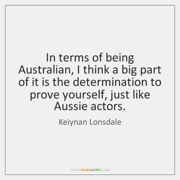 In terms of being Australian, I think a big part of it ...