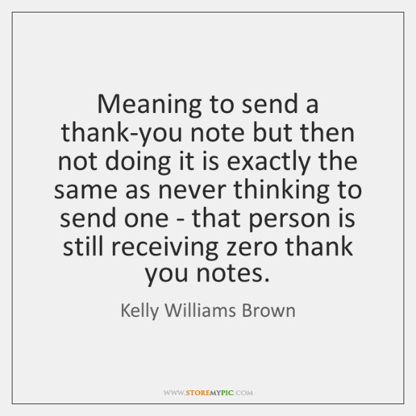 Meaning to send a thank-you note but then not doing it is ...