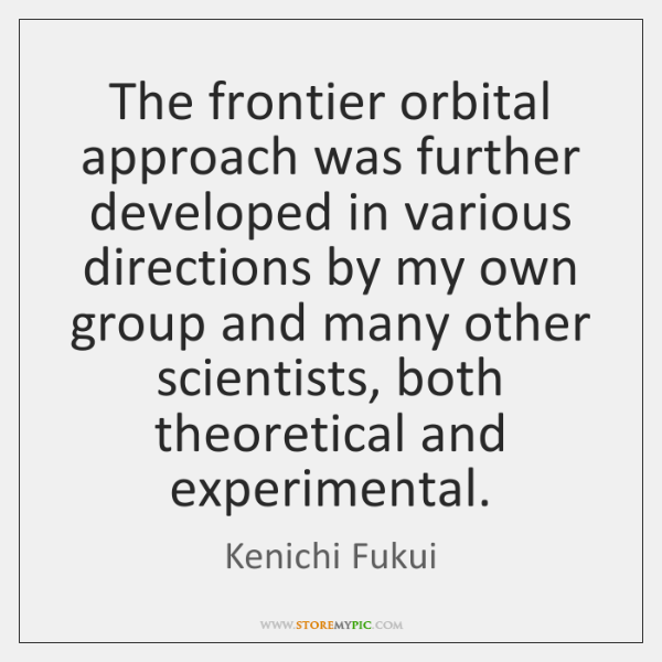The frontier orbital approach was further developed in various directions by my ...