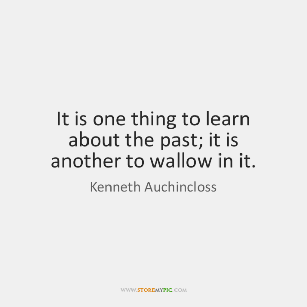 It is one thing to learn about the past; it is another ...