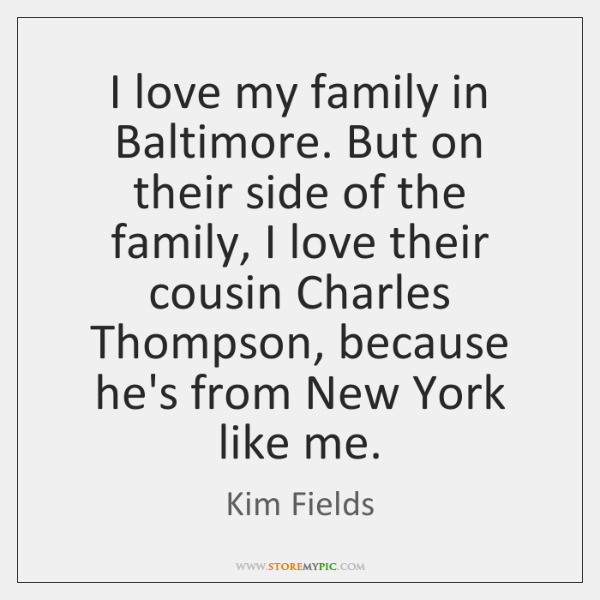I love my family in Baltimore. But on their side of the ...