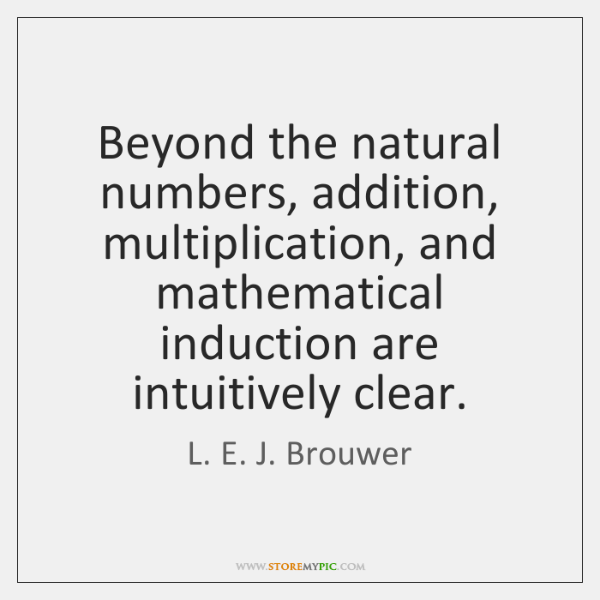 Beyond the natural numbers, addition, multiplication, and mathematical induction are intuitively cle