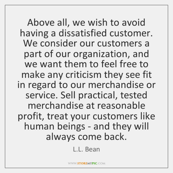 Above all, we wish to avoid having a dissatisfied customer. We consider ...