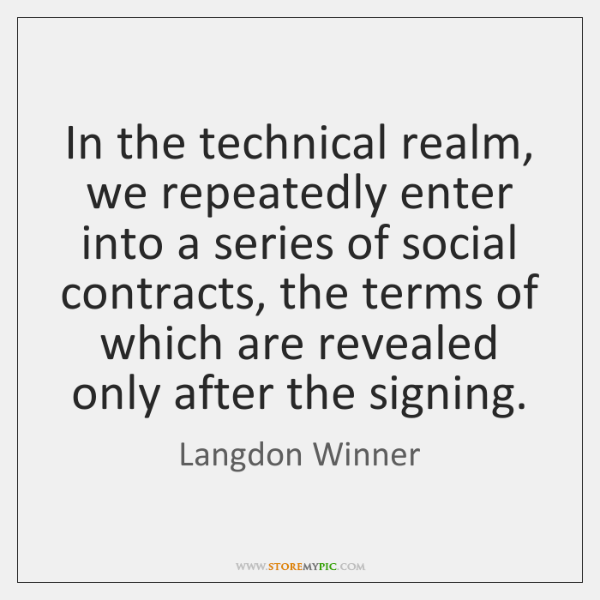In the technical realm, we repeatedly enter into a series of social ...