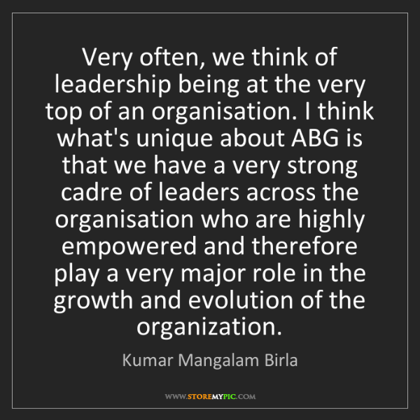 Kumar Mangalam Birla: Very often, we think of leadership being at the very...