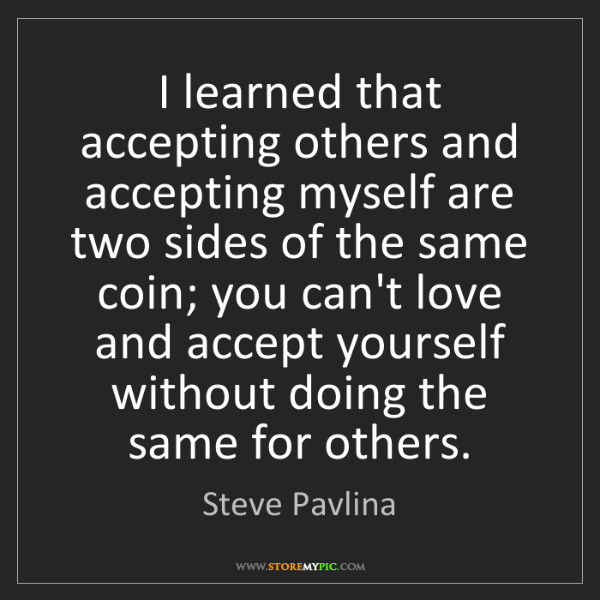 Steve Pavlina: I learned that accepting others and accepting myself...
