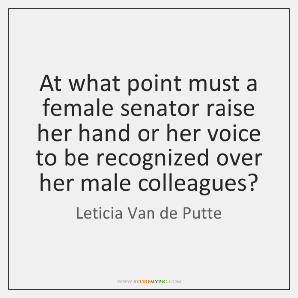 At what point must a female senator raise her hand or her ...