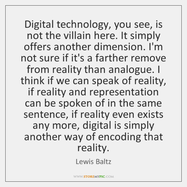 Digital technology, you see, is not the villain here. It simply offers ...