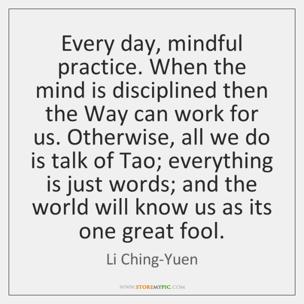 Every day, mindful practice. When the mind is disciplined then the Way ...