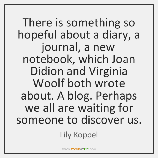 There is something so hopeful about a diary, a journal, a new ...