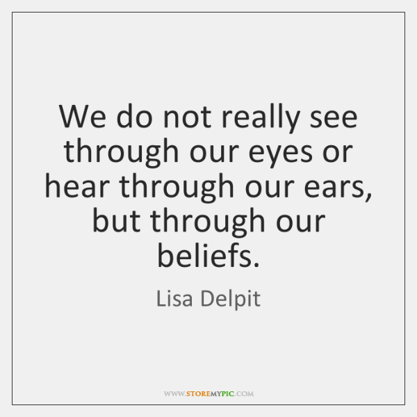 We do not really see through our eyes or hear through our ...