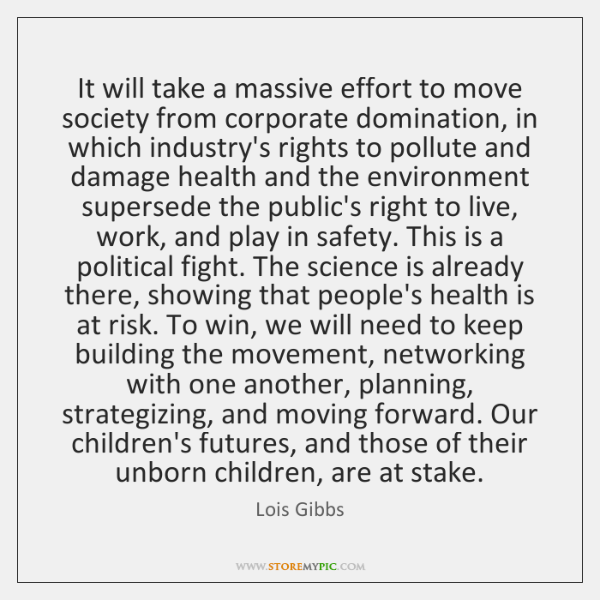 It will take a massive effort to move society from corporate domination, ...