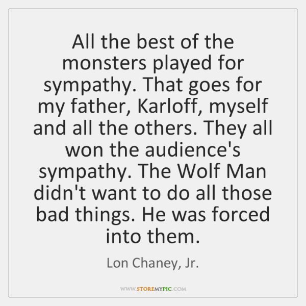 All the best of the monsters played for sympathy. That goes for ...