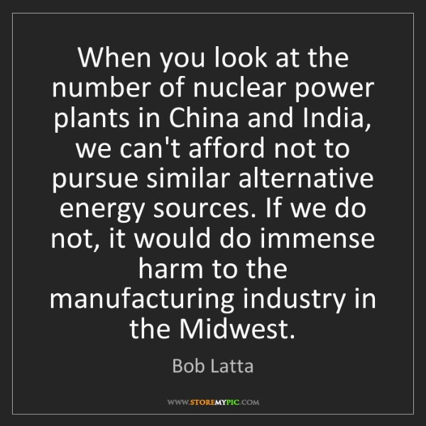 Bob Latta: When you look at the number of nuclear power plants in...