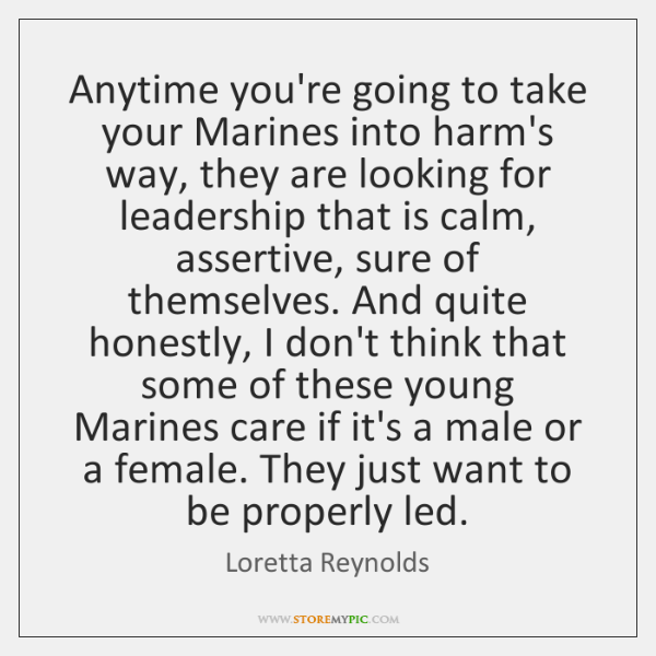 Anytime you're going to take your Marines into harm's way, they are ...