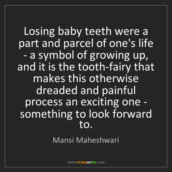 Mansi Maheshwari: Losing baby teeth were a part and parcel of one's life...