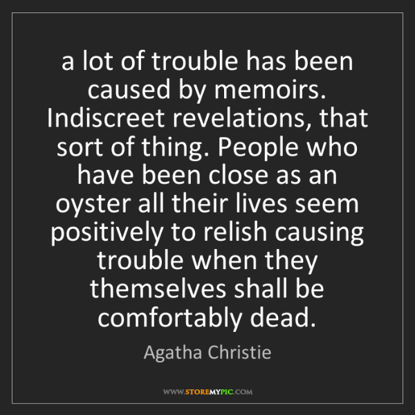 Agatha Christie: a lot of trouble has been caused by memoirs. Indiscreet...