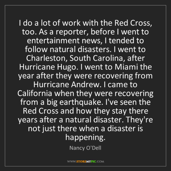 Nancy O'Dell: I do a lot of work with the Red Cross, too. As a reporter,...