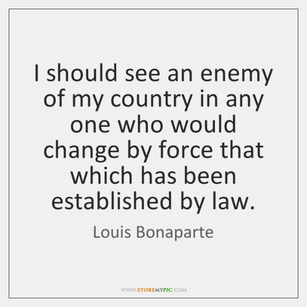 I should see an enemy of my country in any one who ...