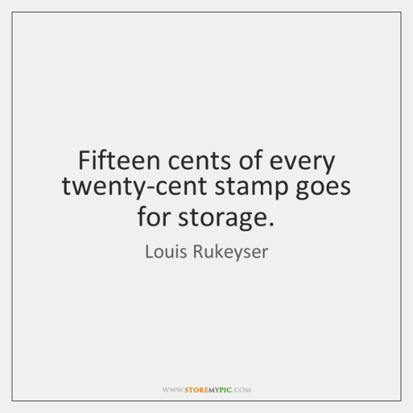 Fifteen cents of every twenty-cent stamp goes for storage.