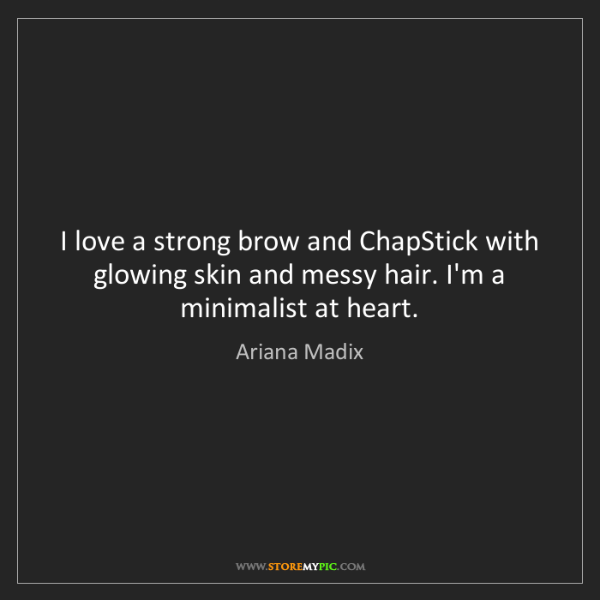 Ariana Madix: I love a strong brow and ChapStick with glowing skin...