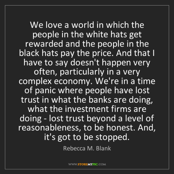 Rebecca M. Blank: We love a world in which the people in the white hats...