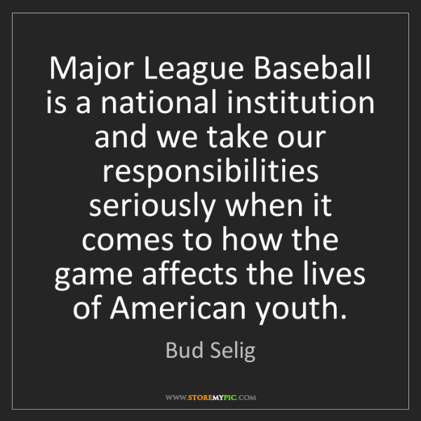 Bud Selig: Major League Baseball is a national institution and we...