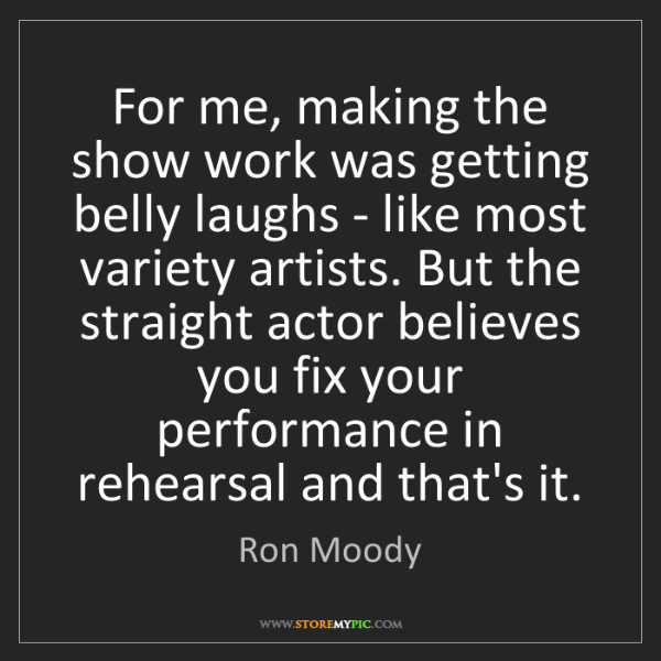 Ron Moody: For me, making the show work was getting belly laughs...