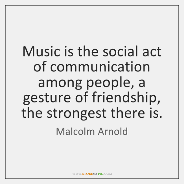 Music is the social act of communication among people, a gesture of ...