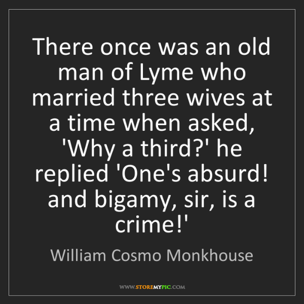 William Cosmo Monkhouse: There once was an old man of Lyme who married three wives...