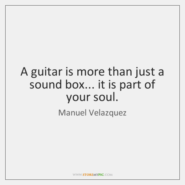 A guitar is more than just a sound box... it is part ...