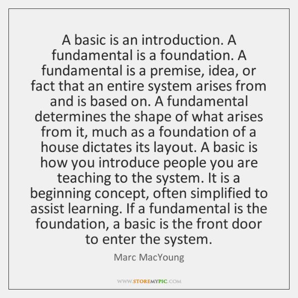 A basic is an introduction. A fundamental is a foundation. A fundamental ...