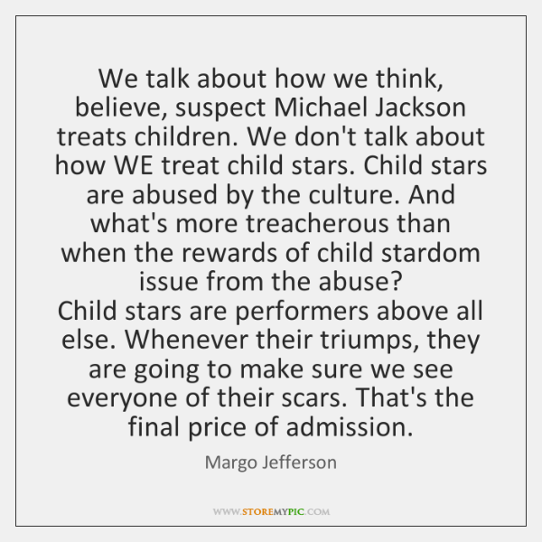 We talk about how we think, believe, suspect Michael Jackson treats children. ...