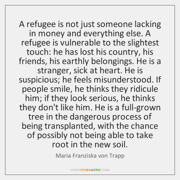 A refugee is not just someone lacking in money and everything else. ...