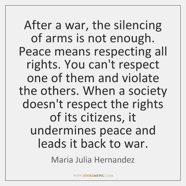 After a war, the silencing of arms is not enough. Peace means ...