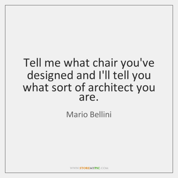Tell me what chair you've designed and I'll tell you what sort ...