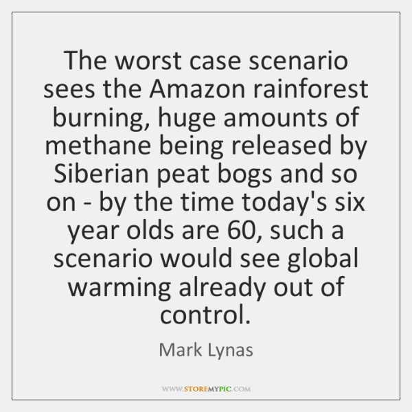 The worst case scenario sees the Amazon rainforest burning, huge amounts of ...
