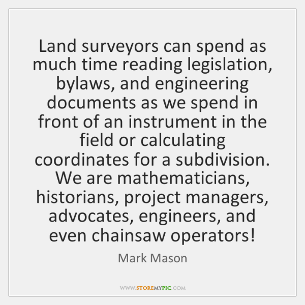 Land surveyors can spend as much time reading legislation, bylaws, and engineering ...