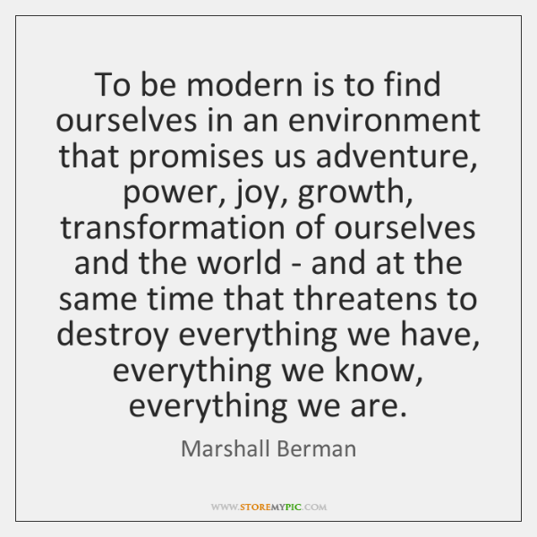 To be modern is to find ourselves in an environment that promises ...
