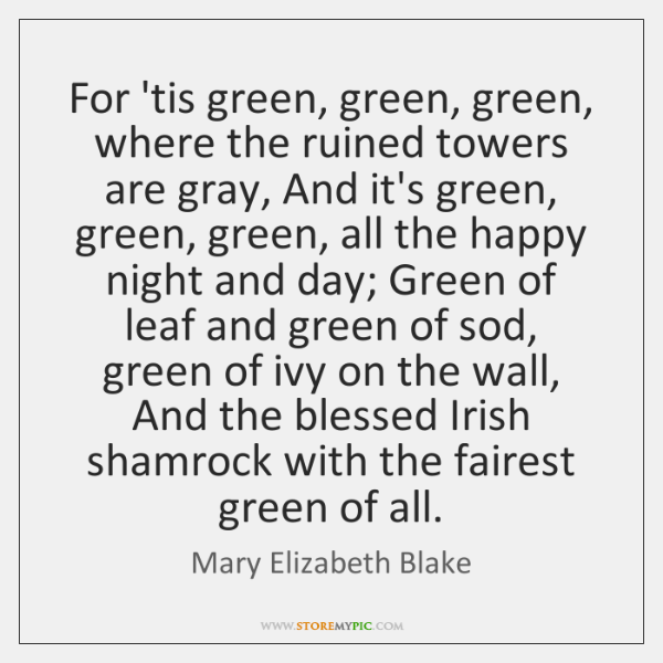 For 'tis green, green, green, where the ruined towers are gray, And ...