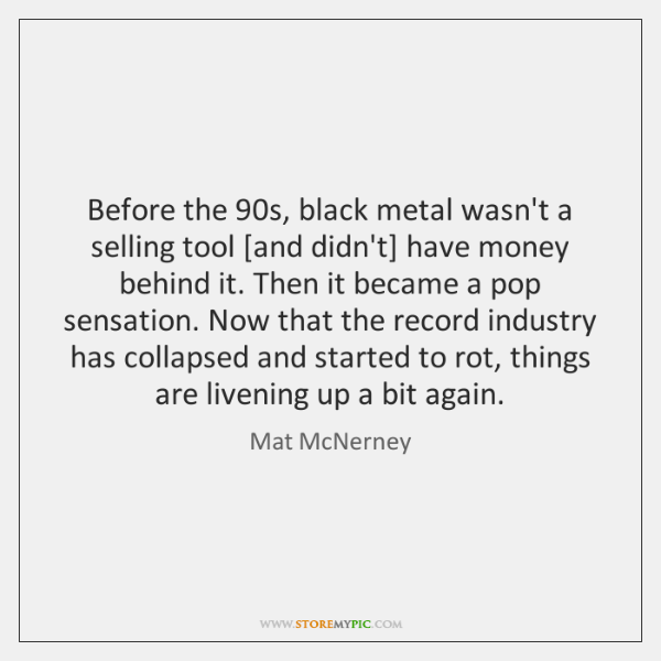 Before the 90s, black metal wasn't a selling tool [and didn't] have ...