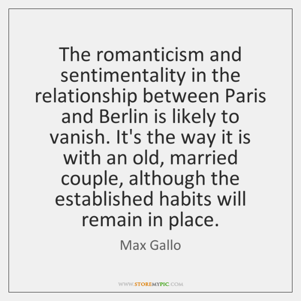 The romanticism and sentimentality in the relationship between Paris and Berlin is ...